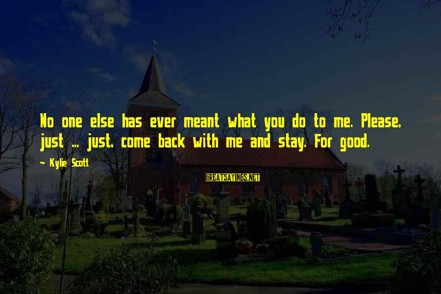 Come Back To Me Please Sayings By Kylie Scott: No one else has ever meant what you do to me. Please, just ... just,