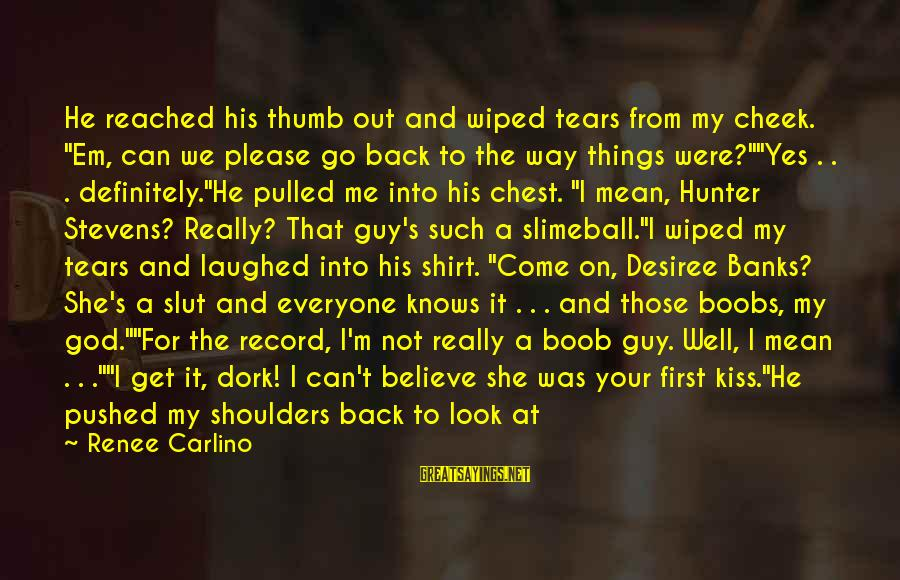"""Come Back To Me Please Sayings By Renee Carlino: He reached his thumb out and wiped tears from my cheek. """"Em, can we please"""