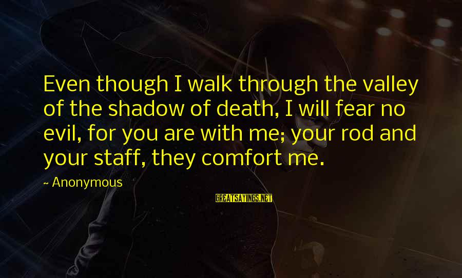 Comfort And Death Sayings By Anonymous: Even though I walk through the valley of the shadow of death, I will fear