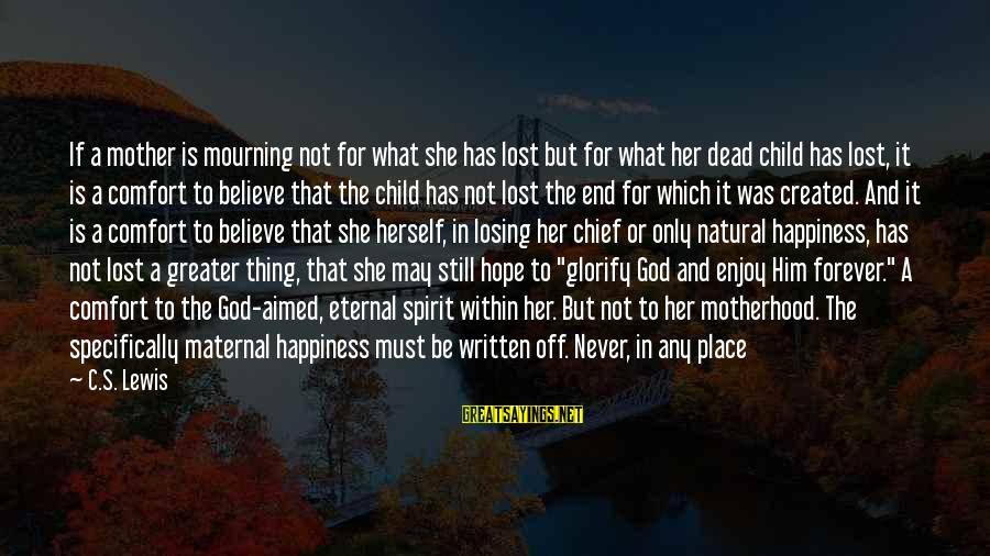 Comfort And Death Sayings By C.S. Lewis: If a mother is mourning not for what she has lost but for what her