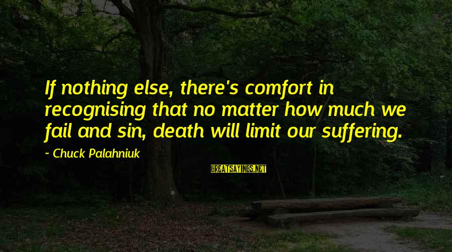 Comfort And Death Sayings By Chuck Palahniuk: If nothing else, there's comfort in recognising that no matter how much we fail and