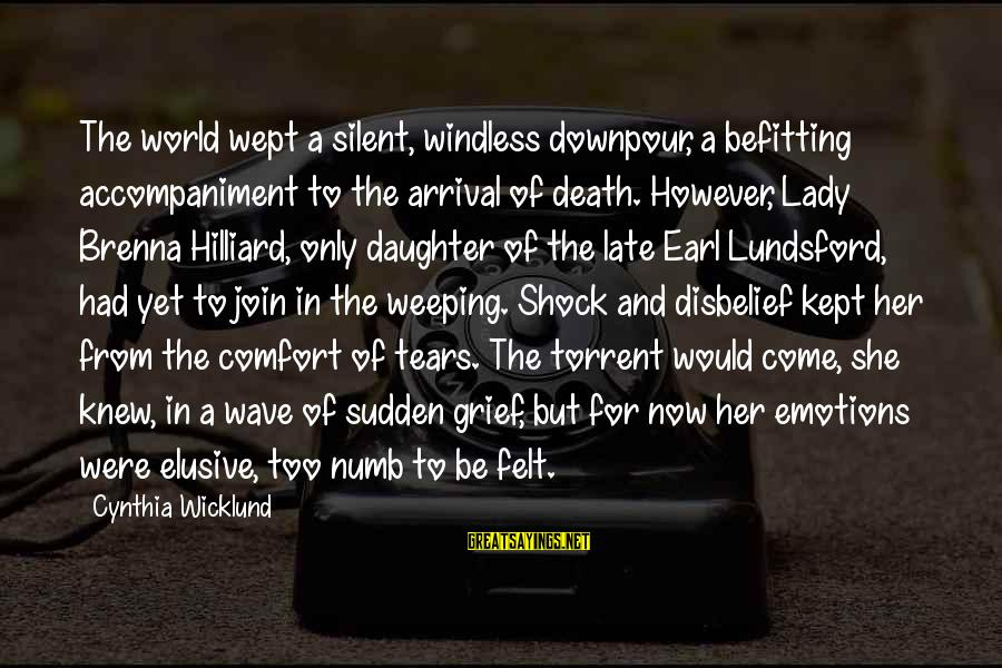 Comfort And Death Sayings By Cynthia Wicklund: The world wept a silent, windless downpour, a befitting accompaniment to the arrival of death.