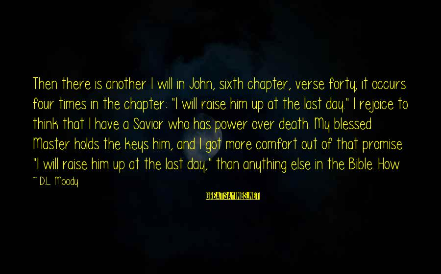 Comfort And Death Sayings By D.L. Moody: Then there is another I will in John, sixth chapter, verse forty; it occurs four