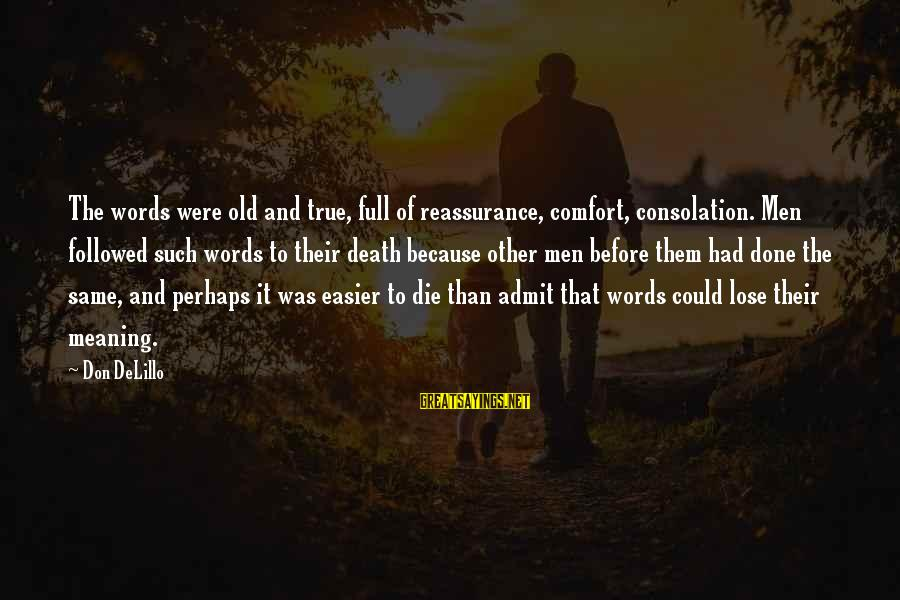 Comfort And Death Sayings By Don DeLillo: The words were old and true, full of reassurance, comfort, consolation. Men followed such words