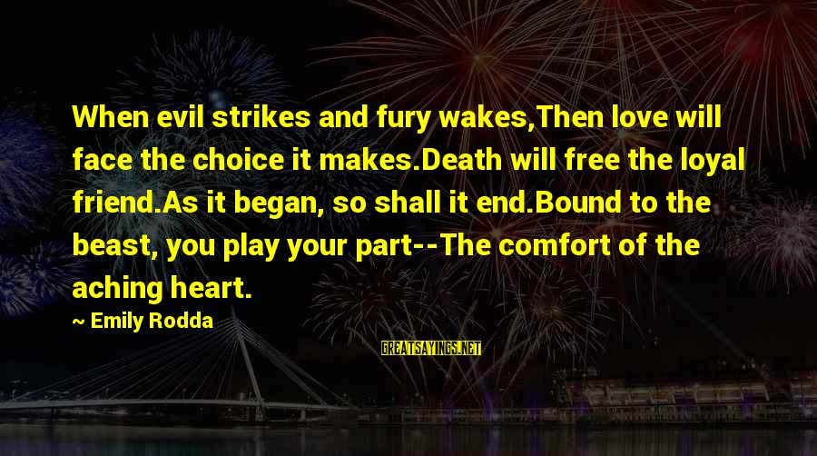 Comfort And Death Sayings By Emily Rodda: When evil strikes and fury wakes,Then love will face the choice it makes.Death will free
