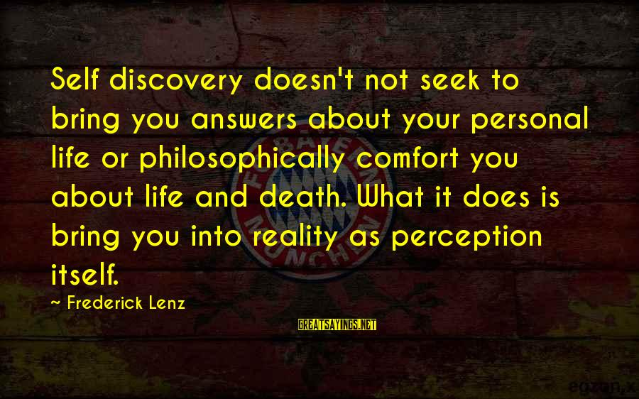 Comfort And Death Sayings By Frederick Lenz: Self discovery doesn't not seek to bring you answers about your personal life or philosophically