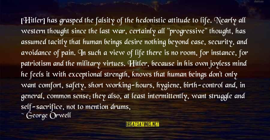 Comfort And Death Sayings By George Orwell: [Hitler] has grasped the falsity of the hedonistic attitude to life. Nearly all western thought
