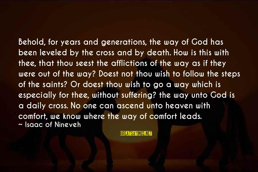 Comfort And Death Sayings By Isaac Of Nineveh: Behold, for years and generations, the way of God has been leveled by the cross
