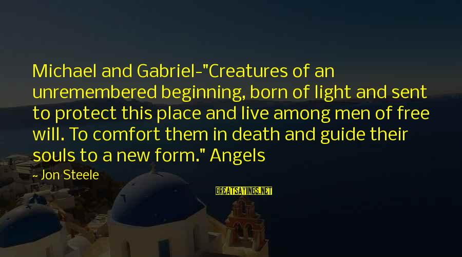 """Comfort And Death Sayings By Jon Steele: Michael and Gabriel-""""Creatures of an unremembered beginning, born of light and sent to protect this"""