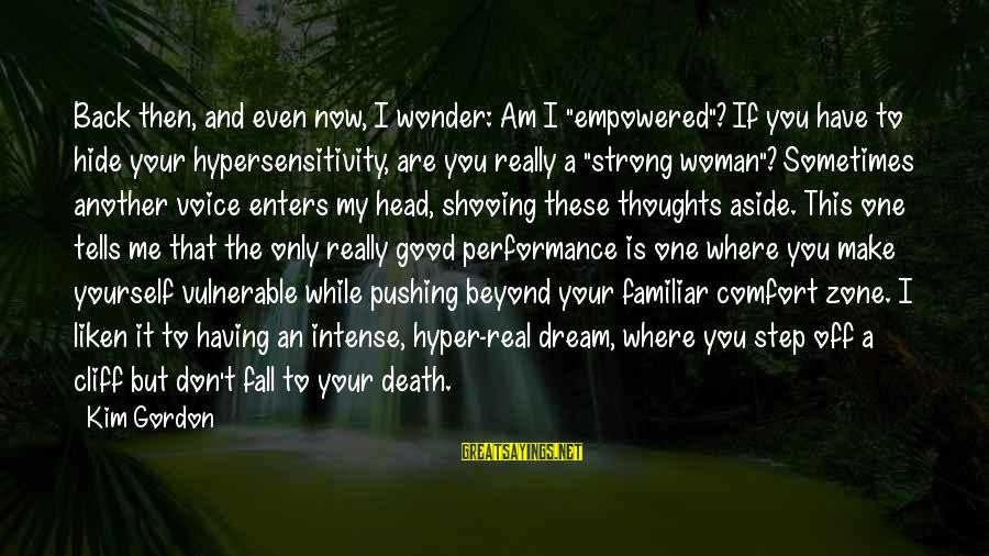 """Comfort And Death Sayings By Kim Gordon: Back then, and even now, I wonder: Am I """"empowered""""? If you have to hide"""