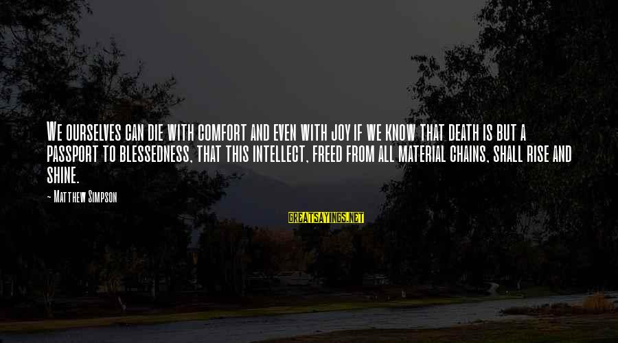 Comfort And Death Sayings By Matthew Simpson: We ourselves can die with comfort and even with joy if we know that death