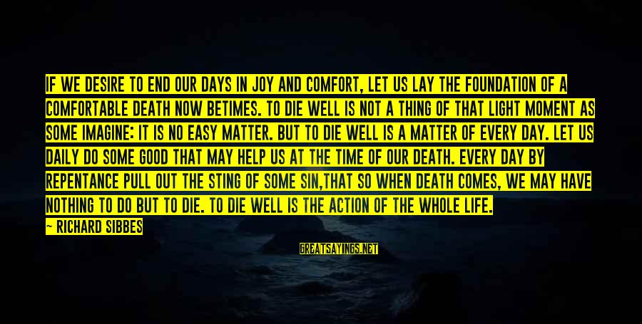 Comfort And Death Sayings By Richard Sibbes: If we desire to end our days in joy and comfort, let us lay the