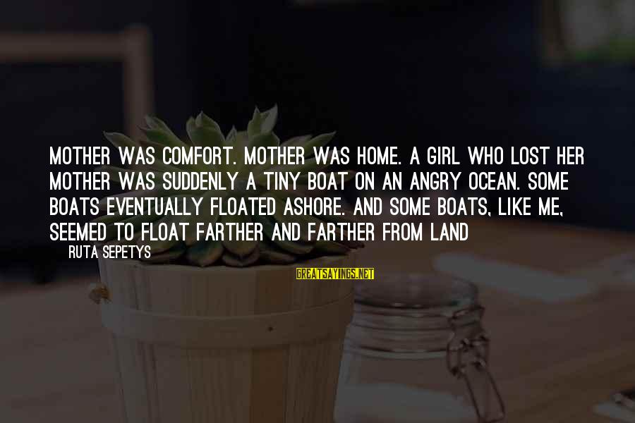 Comfort And Death Sayings By Ruta Sepetys: Mother was comfort. Mother was home. A girl who lost her mother was suddenly a
