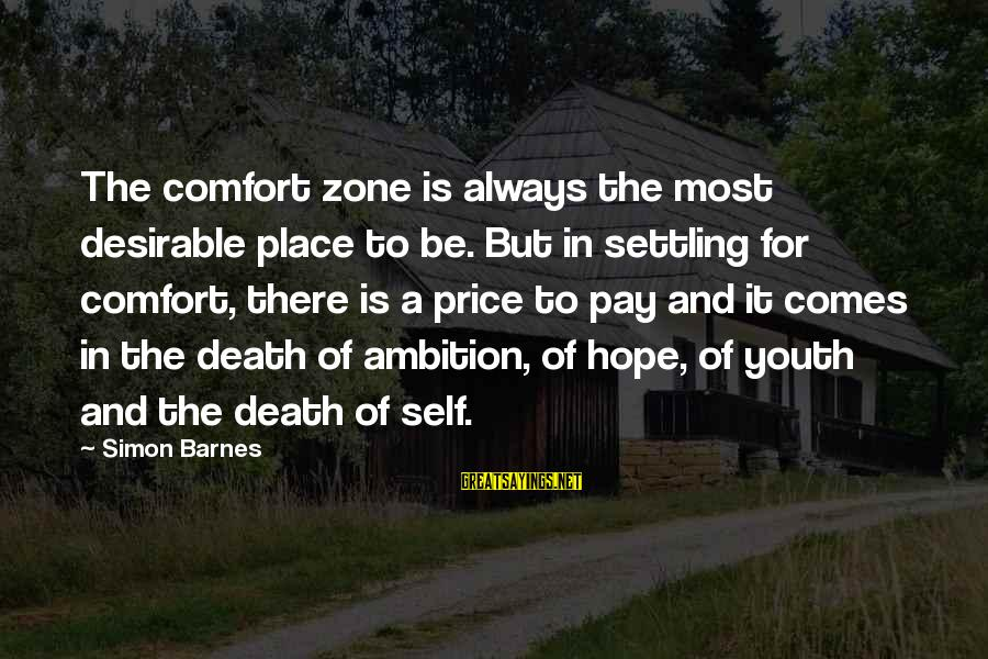 Comfort And Death Sayings By Simon Barnes: The comfort zone is always the most desirable place to be. But in settling for