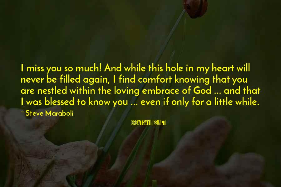 Comfort And Death Sayings By Steve Maraboli: I miss you so much! And while this hole in my heart will never be