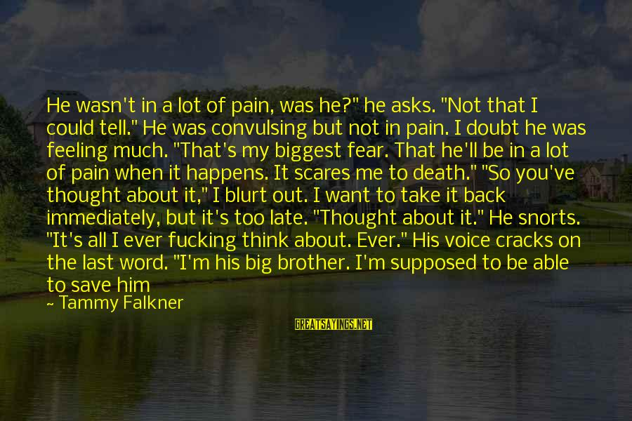 """Comfort And Death Sayings By Tammy Falkner: He wasn't in a lot of pain, was he?"""" he asks. """"Not that I could"""