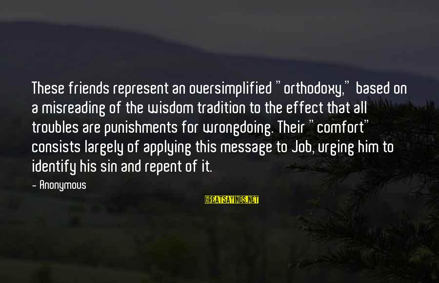 """Comfort And Friends Sayings By Anonymous: These friends represent an oversimplified """"orthodoxy,"""" based on a misreading of the wisdom tradition to"""