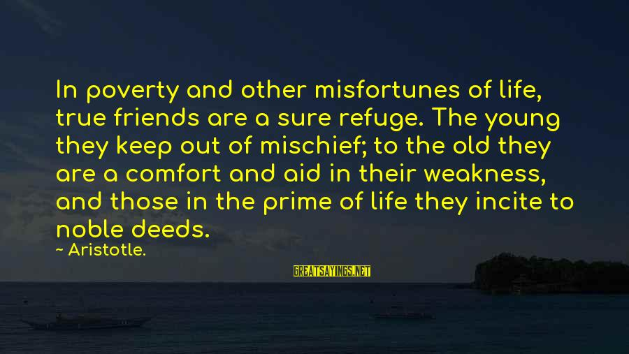 Comfort And Friends Sayings By Aristotle.: In poverty and other misfortunes of life, true friends are a sure refuge. The young