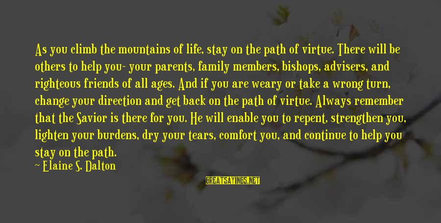 Comfort And Friends Sayings By Elaine S. Dalton: As you climb the mountains of life, stay on the path of virtue. There will