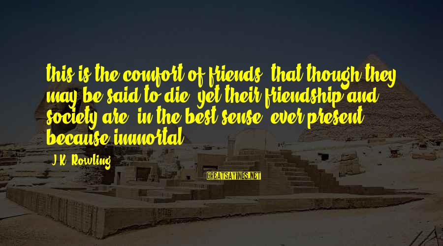 Comfort And Friends Sayings By J.K. Rowling: this is the comfort of friends, that though they may be said to die, yet