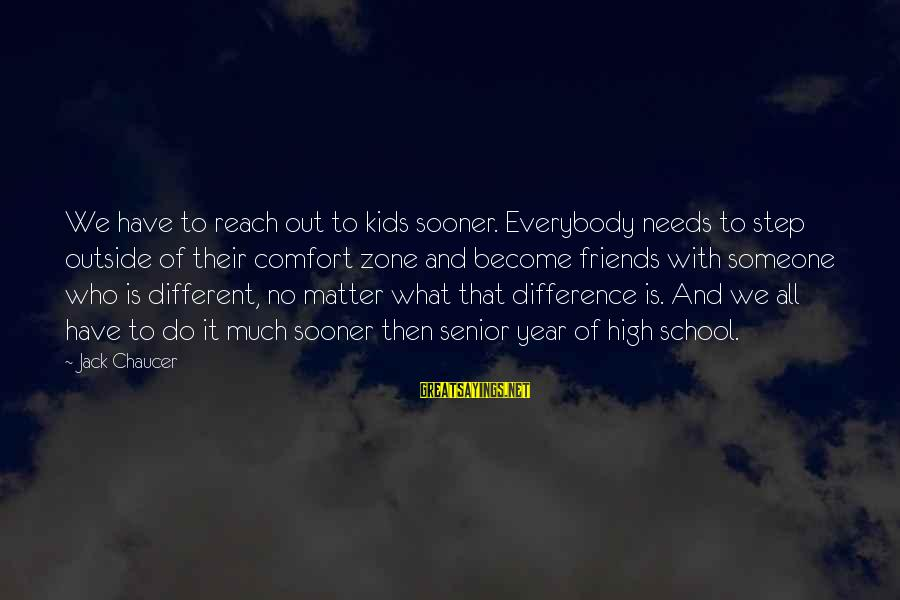 Comfort And Friends Sayings By Jack Chaucer: We have to reach out to kids sooner. Everybody needs to step outside of their