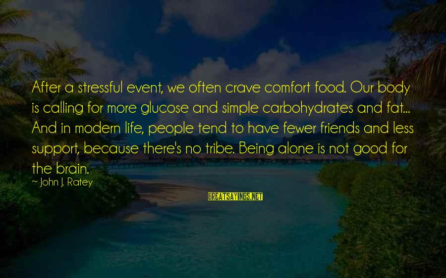 Comfort And Friends Sayings By John J. Ratey: After a stressful event, we often crave comfort food. Our body is calling for more