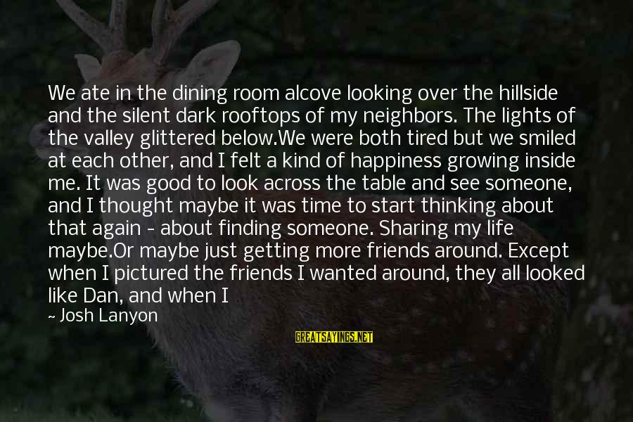 Comfort And Friends Sayings By Josh Lanyon: We ate in the dining room alcove looking over the hillside and the silent dark