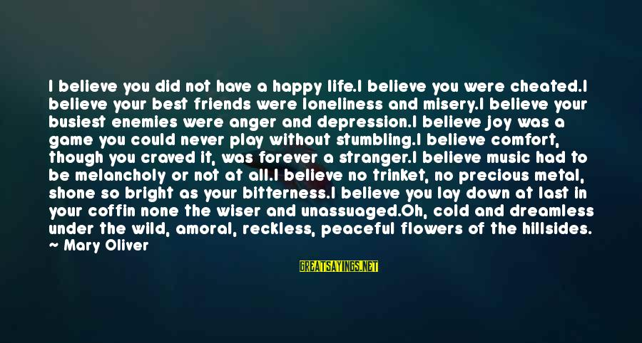 Comfort And Friends Sayings By Mary Oliver: I believe you did not have a happy life.I believe you were cheated.I believe your
