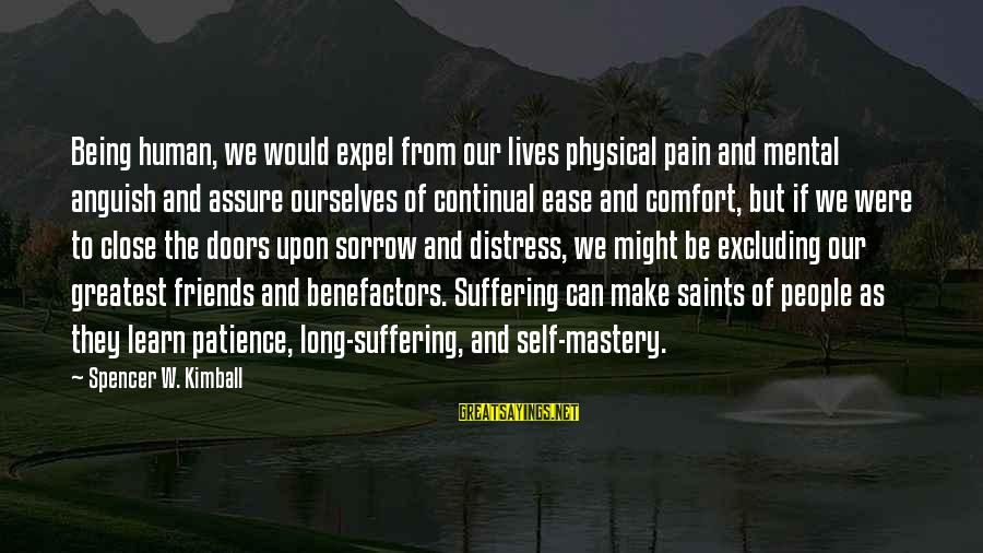 Comfort And Friends Sayings By Spencer W. Kimball: Being human, we would expel from our lives physical pain and mental anguish and assure