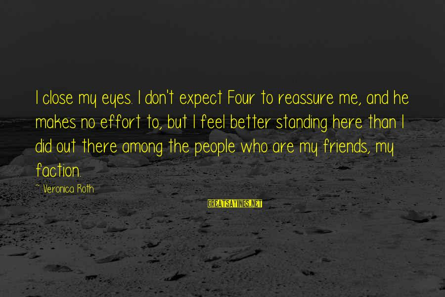 Comfort And Friends Sayings By Veronica Roth: I close my eyes. I don't expect Four to reassure me, and he makes no