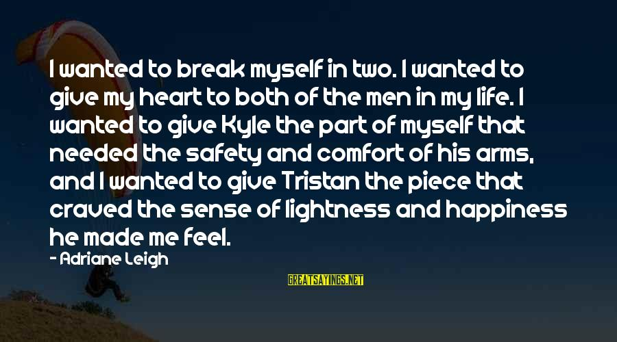 Comfort For Break Up Sayings By Adriane Leigh: I wanted to break myself in two. I wanted to give my heart to both
