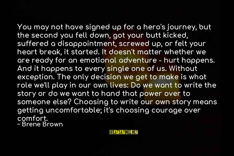 Comfort For Break Up Sayings By Brene Brown: You may not have signed up for a hero's journey, but the second you fell