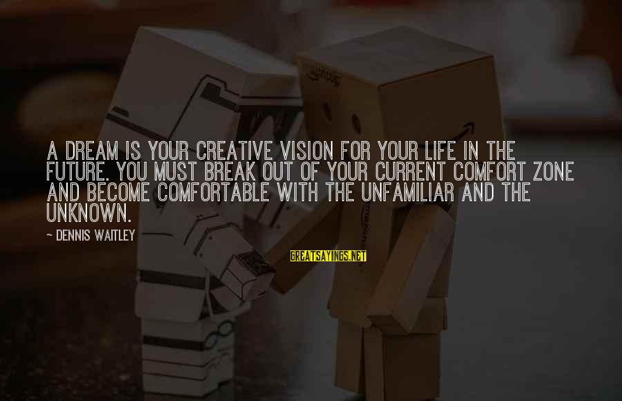 Comfort For Break Up Sayings By Dennis Waitley: A dream is your creative vision for your life in the future. You must break