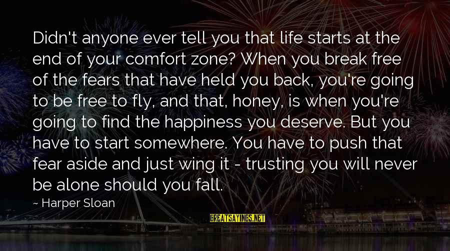 Comfort For Break Up Sayings By Harper Sloan: Didn't anyone ever tell you that life starts at the end of your comfort zone?