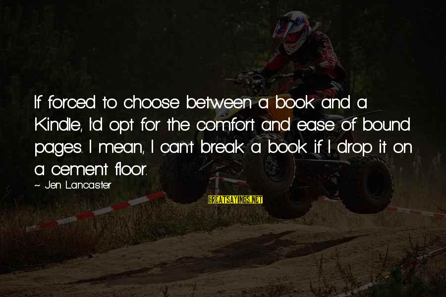 Comfort For Break Up Sayings By Jen Lancaster: If forced to choose between a book and a Kindle, I'd opt for the comfort