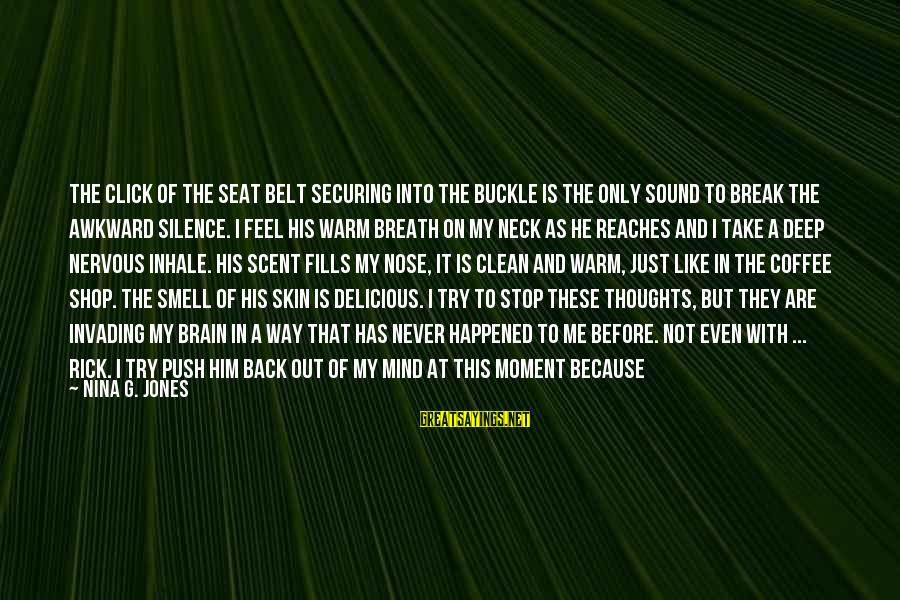 Comfort For Break Up Sayings By Nina G. Jones: The click of the seat belt securing into the buckle is the only sound to