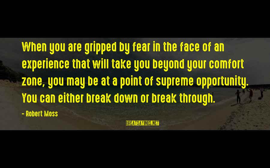 Comfort For Break Up Sayings By Robert Moss: When you are gripped by fear in the face of an experience that will take