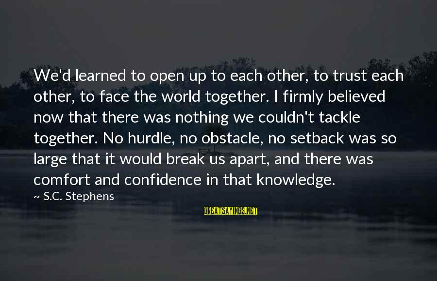 Comfort For Break Up Sayings By S.C. Stephens: We'd learned to open up to each other, to trust each other, to face the
