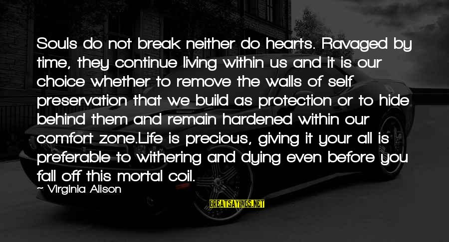 Comfort For Break Up Sayings By Virginia Alison: Souls do not break neither do hearts. Ravaged by time, they continue living within us