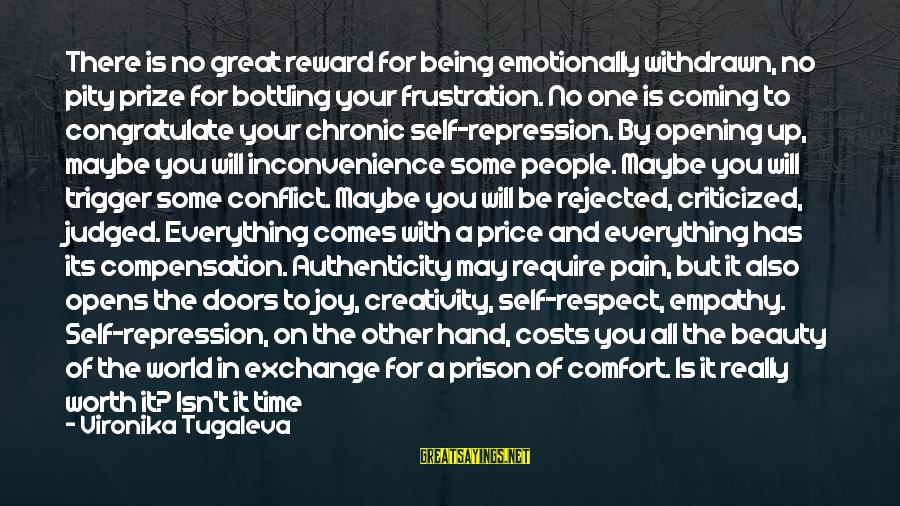 Comfort For Break Up Sayings By Vironika Tugaleva: There is no great reward for being emotionally withdrawn, no pity prize for bottling your