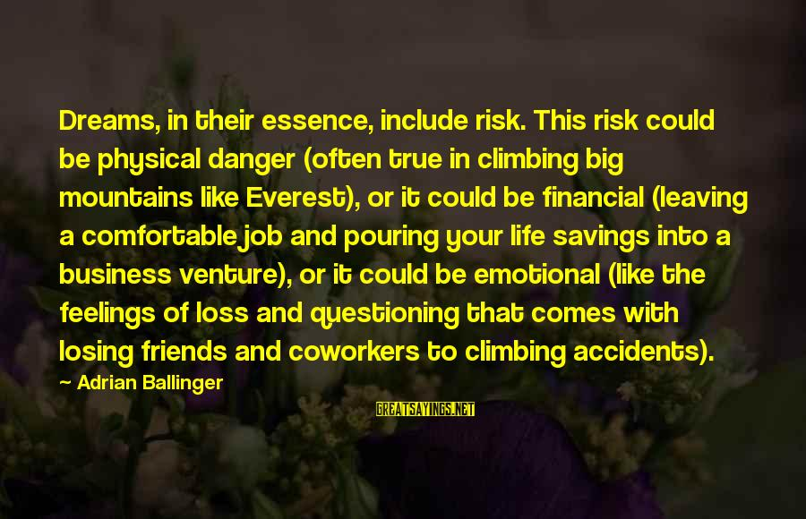 Comfortable With Friends Sayings By Adrian Ballinger: Dreams, in their essence, include risk. This risk could be physical danger (often true in