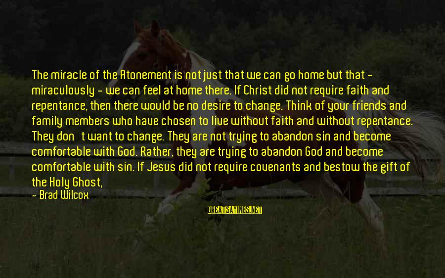 Comfortable With Friends Sayings By Brad Wilcox: The miracle of the Atonement is not just that we can go home but that
