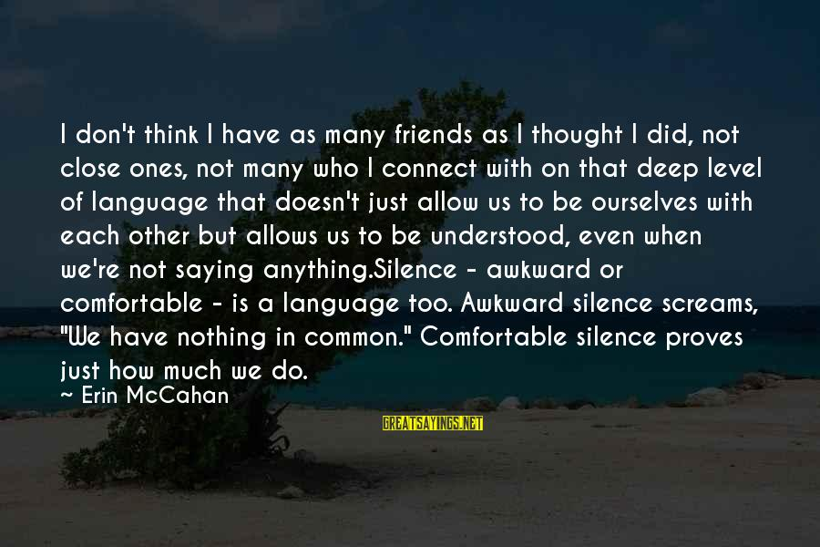 Comfortable With Friends Sayings By Erin McCahan: I don't think I have as many friends as I thought I did, not close