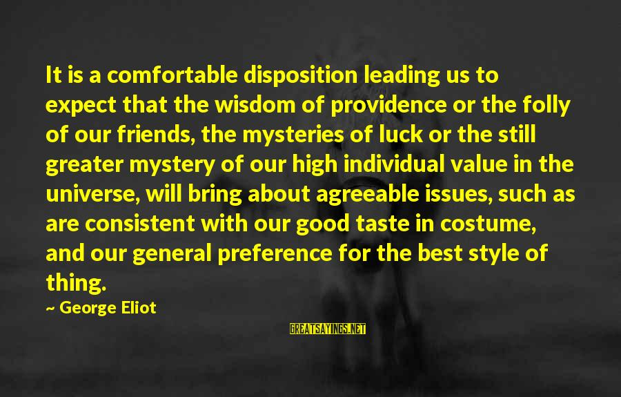 Comfortable With Friends Sayings By George Eliot: It is a comfortable disposition leading us to expect that the wisdom of providence or