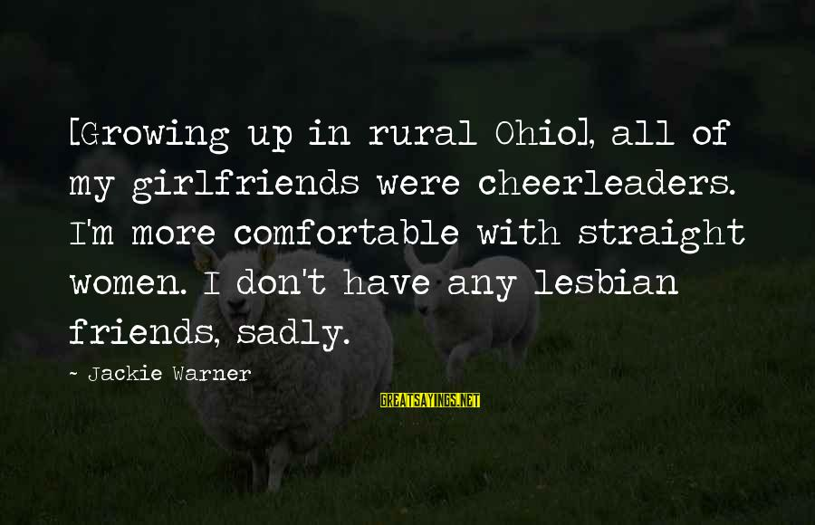 Comfortable With Friends Sayings By Jackie Warner: [Growing up in rural Ohio], all of my girlfriends were cheerleaders. I'm more comfortable with