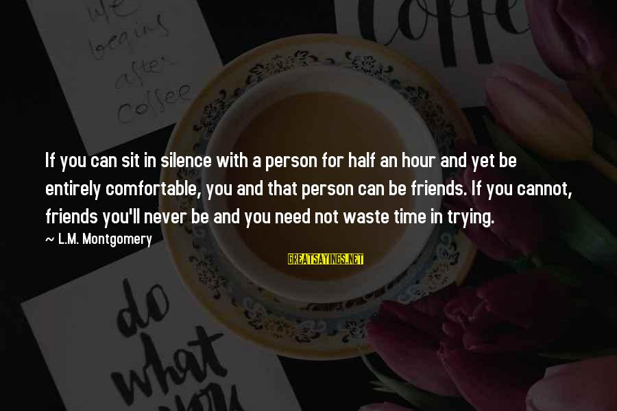 Comfortable With Friends Sayings By L.M. Montgomery: If you can sit in silence with a person for half an hour and yet
