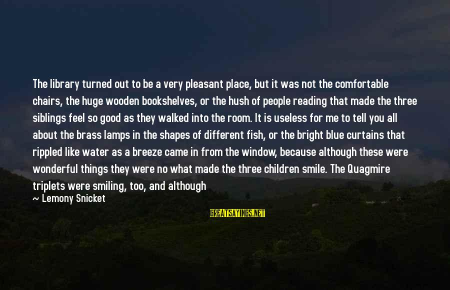 Comfortable With Friends Sayings By Lemony Snicket: The library turned out to be a very pleasant place, but it was not the