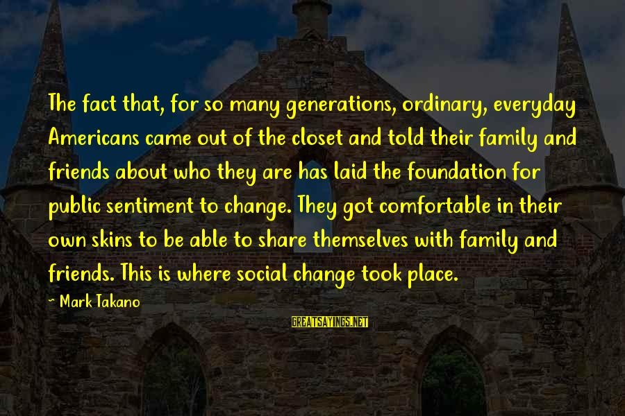 Comfortable With Friends Sayings By Mark Takano: The fact that, for so many generations, ordinary, everyday Americans came out of the closet