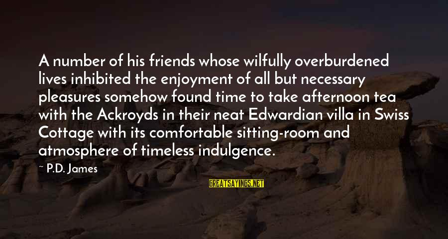 Comfortable With Friends Sayings By P.D. James: A number of his friends whose wilfully overburdened lives inhibited the enjoyment of all but