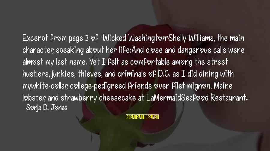 """Comfortable With Friends Sayings By Sonja D. Jones: Excerpt from page 3 of """"Wicked Washington""""Shelly Williams, the main character, speaking about her life:And"""
